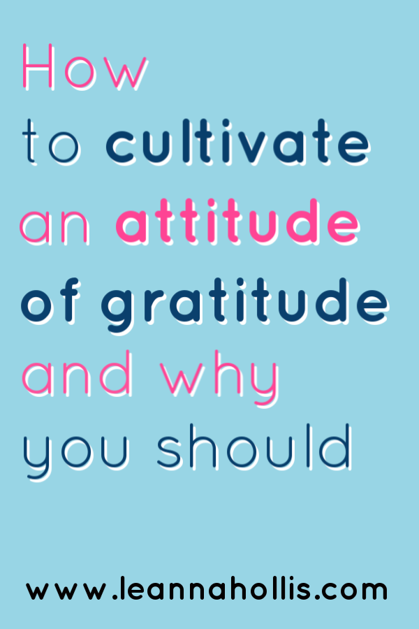 How to cultivate an attitude of gratitude and why you should