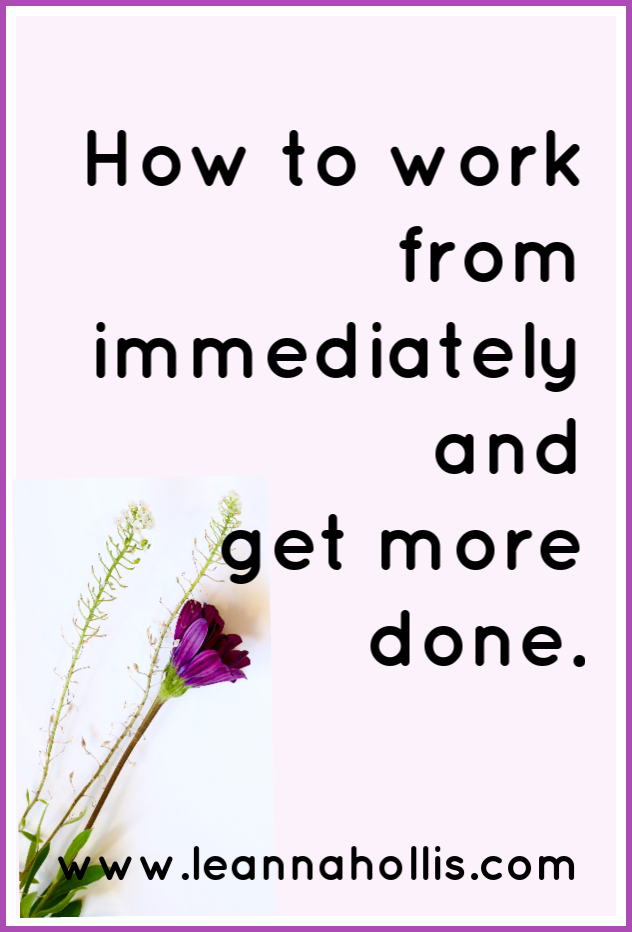 How to work from immediately to get more done